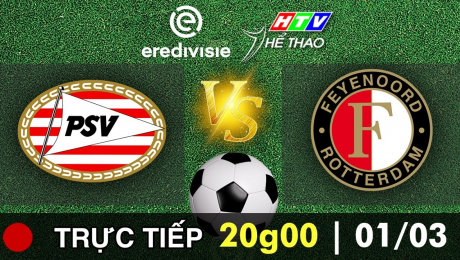 Trực tiếp : PSV vs FEYENOORD