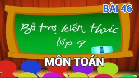 Xem Show TV SHOW Bổ Trợ Kiến Thức Lớp 9 - Môn Toán Bài 46 : Định lý Vi-ét - Phần 4 HD Online.