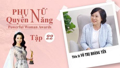 Xem Show TV SHOW Phụ Nữ Quyền Năng 3 Tập 22 : Tiến sĩ Võ Thị Hoàng Yến HD Online.