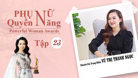 Xem Show TV SHOW Phụ Nữ Quyền Năng 3 Tập 23 : Chuyên gia trang điểm Vũ Thị Thanh Ngọc HD Online.