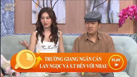 Xem Show CLIP HÀI Trường Giang ngăn cản Lan Ngọc và S.T đến với nhau HD Online.
