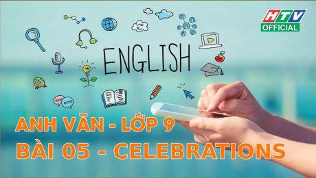 Xem Show VĂN HÓA - GIÁO DỤC Kết Nối Giờ Thứ 6 - Môn Tiếng Anh Lớp 9 Bài 05 : Celebrations HD Online.