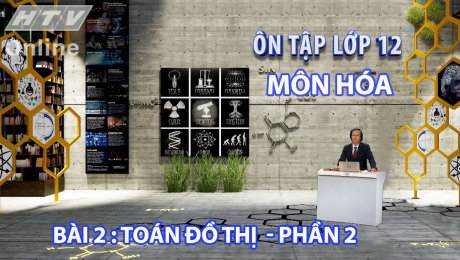 Xem Show VĂN HÓA - GIÁO DỤC Ôn Tập Lớp 12 - Môn Hóa Bài 02 : Toán đồ thị - Phần 2 HD Online.