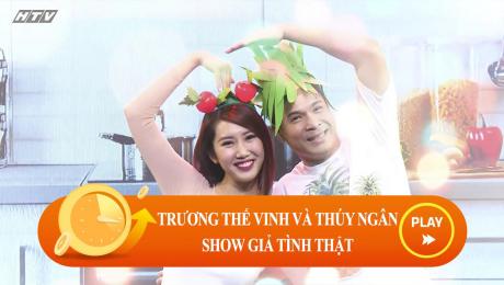 """Trương Thế Vinh và Thúy Ngân """"show giả tình thật""""?"""
