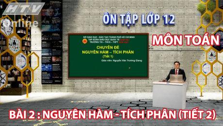 Xem Show VĂN HÓA - GIÁO DỤC Ôn Tập Lớp 12 - Môn Toán Bài 02 : Nguyên Hàm - Tích Phân (Tiết 2) HD Online.