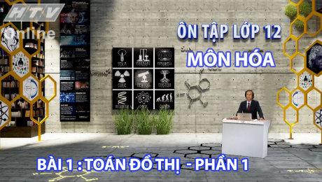 Xem Show VĂN HÓA - GIÁO DỤC Ôn Tập Lớp 12 - Môn Hóa Bài 01 : Toán đồ thị - Phần 1 HD Online.