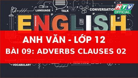 Xem Show VĂN HÓA - GIÁO DỤC Kết Nối Giờ Thứ 6 - Môn Tiếng Anh Lớp 12 Bài 09 :  Adverbs Clauses 2 HD Online.