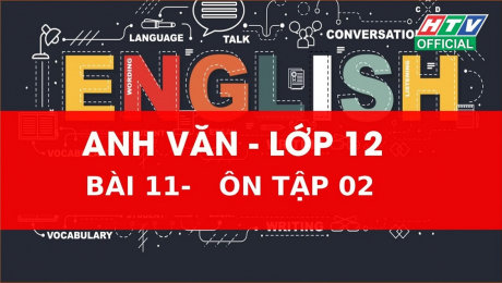 Xem Show VĂN HÓA - GIÁO DỤC Kết Nối Giờ Thứ 6 - Môn Tiếng Anh Lớp 12 Bài 11 :  Ôn tập 2 HD Online.