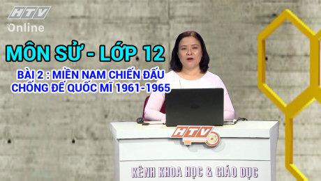 Xem Show VĂN HÓA - GIÁO DỤC Kết Nối Giờ Thứ 6 - Môn Sử Lớp 12 Bài 02 : Miền Nam Chiến Đấu Chống Đế Quốc Mĩ 1961 - 1965 HD Online.