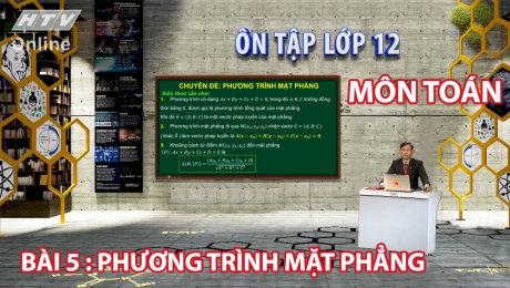 Xem Show VĂN HÓA - GIÁO DỤC Ôn Tập Lớp 12 - Môn Toán Bài 05 : Phương trình mặt phẳng HD Online.