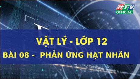 Xem Show VĂN HÓA - GIÁO DỤC Kết Nối Giờ Thứ 6 - Môn Lý Lớp 12 Bài 08 : Phản ứng hạt nhân HD Online.