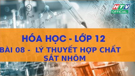 Xem Show VĂN HÓA - GIÁO DỤC Kết Nối Giờ Thứ 6 - Môn Hóa Lớp 12 Bài 08 : Lý thuyết hợp chất sắt nhôm HD Online.