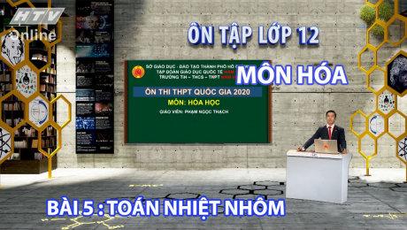 Xem Show VĂN HÓA - GIÁO DỤC Ôn Tập Lớp 12 - Môn Hóa Bài 05 : Toán Nhiệt Nhôm HD Online.