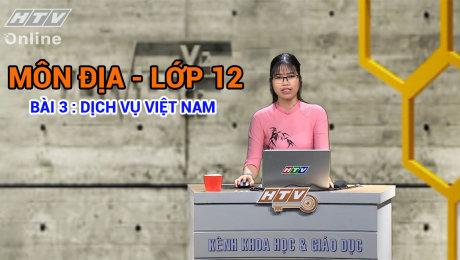 Xem Show VĂN HÓA - GIÁO DỤC Kết Nối Giờ Thứ 6 - Môn Địa Lớp 12 Bài 03 : Dịch vụ Việt Nam HD Online.
