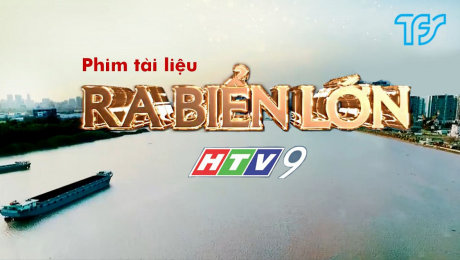 Xem Show TV SHOW Phim Tài Liệu : Ra Biển Lớn HD Online.