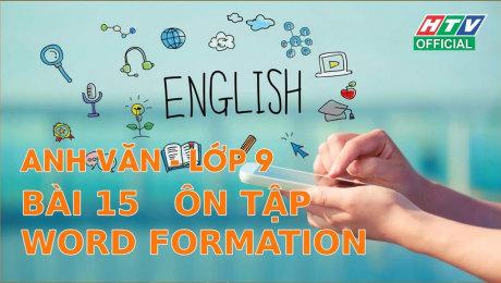 Xem Show VĂN HÓA - GIÁO DỤC Kết Nối Giờ Thứ 6 - Môn Tiếng Anh Lớp 9 Bài 15 : Ôn tập Word Formation HD Online.