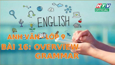 Xem Show VĂN HÓA - GIÁO DỤC Kết Nối Giờ Thứ 6 - Môn Tiếng Anh Lớp 9 Bài 16 : Overview Grammar HD Online.