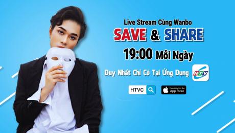 Xem Show TRUYỀN HÌNH THỰC TẾ Chương Trình WANBO SAVE & SHARE HD Online.
