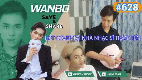 Xem Show TRUYỀN HÌNH THỰC TẾ Chương Trình WANBO SAVE & SHARE Tập 628 : Hát cover tại nhà Nhạc Sĩ Trần Tiến HD Online.