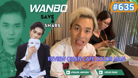 Xem Show TRUYỀN HÌNH THỰC TẾ Chương Trình WANBO SAVE & SHARE Tập 635 : Review Quán Cafe Color Man HD Online.