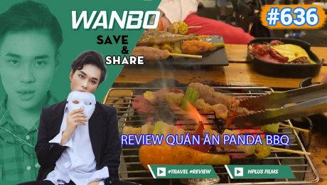 Xem Show TRUYỀN HÌNH THỰC TẾ Chương Trình WANBO SAVE & SHARE Tập 636 : Review Quán Ăn Panda BBQ HD Online.