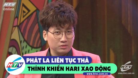 Phát La liên tục quăng thính khiến Hari xao xuyến