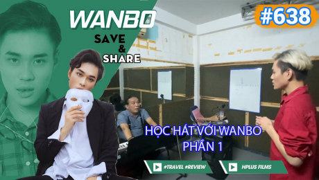 Xem Show TRUYỀN HÌNH THỰC TẾ Chương Trình WANBO SAVE & SHARE Tập 638 : Học hát với Wanbo - Phần 1 HD Online.