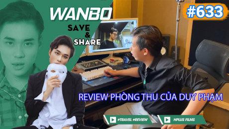 Xem Show TRUYỀN HÌNH THỰC TẾ Chương Trình WANBO SAVE & SHARE Tập 633 : Review Phòng Thu của DUY PHẠM HD Online.