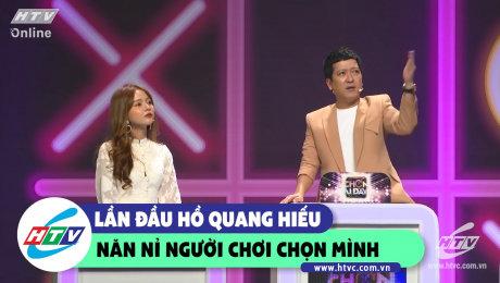 Lần đầu trong chương trình Hồ Quang Hiếu năn nỉ người chơi chọn mình