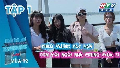 Xem Show TRUYỀN HÌNH THỰC TẾ Ngôi Nhà Chung Mùa 12 Tập 01 : Ai sẽ đi cùng anh HD Online.