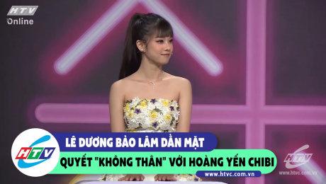 """Xem Show CLIP HÀI Lê Dương Bảo Lâm dằn mặt quyết """"không thân"""" với Hoàng Yến Chibi HD Online."""