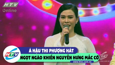 Á hậu Thi Phượng hát ngọt ngào khiến Nguyễn Hưng mắc cỡ