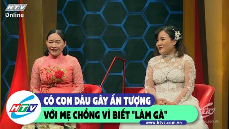 """Xem Show CLIP HÀI Cô con dâu gây ấn tượng với mẹ chồng vì biết """"làm gà"""" HD Online."""