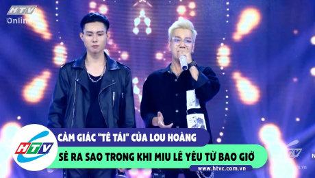 """Cảm giác """"tê tái"""" của Lou Hoàng sẽ ra sao trong khi Miu Lê yêu lại từ đầu"""