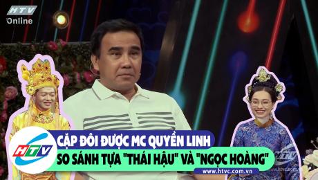 """Cặp đôi được MC Quyền Linh so sánh tựa """"Thái hậu"""" và """"Ngọc hoàng"""""""
