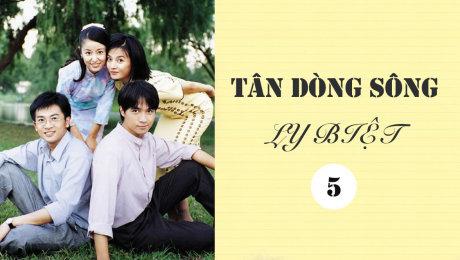 Xem Phim Tình Cảm - Gia Đình Tân Dòng Sông Ly Biệt Tập 05 HD Online.