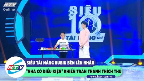 """Xem Show CLIP HÀI Siêu tài năng Rubik bẽn lẽn nhận """"nhà có điều kiện"""" khiến Trấn Thành thích thú HD Online."""