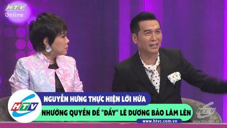 """Nguyễn Hưng thực hiện lời hứa nhường quyền để """"đẩy"""" Lê Dương Bảo Lâm lên"""