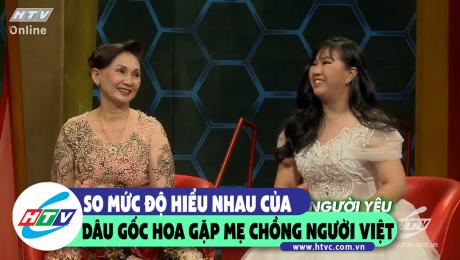 So mức độ hiểu nhau của con dâu gốc Hoa gặp mẹ chồng người Việt