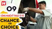 Chance or Choice Tập 09 : Công Nghệ Kỹ Thuật Ô Tô