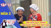 Phú Quý Du Ký Mùa 2 Tập 12 : Tìm hiểu quy trình sản xuất ống hút bột gạo
