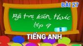 Bổ Trợ Kiến Thức Lớp 9 - Môn Tiếng Anh Bài 27 : Adverbs