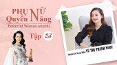 Phụ Nữ Quyền Năng 3 Tập 23 : Chuyên gia trang điểm Vũ Thị Thanh Ngọc