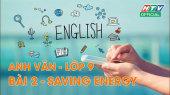 Kết Nối Giờ Thứ 6 - Môn Tiếng Anh Lớp 9 Bài 02 : Saving Energy