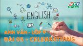 Kết Nối Giờ Thứ 6 - Môn Tiếng Anh Lớp 9 Bài 05 : Celebrations