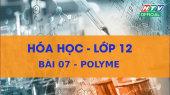 Kết Nối Giờ Thứ 6 - Môn Hóa Lớp 12 Bài 07 : Polyme