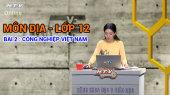 Kết Nối Giờ Thứ 6 - Môn Địa Lớp 12 Bài 02 : Công nghiệp Việt Nam