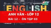 Kết Nối Giờ Thứ 6 - Môn Tiếng Anh Lớp 12 Bài 12 :  Ôn tập 3