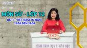 Kết Nối Giờ Thứ 6 - Môn Sử Lớp 12 Bài 01 : Việt Nam Từ Năm 1954 Đến 1960