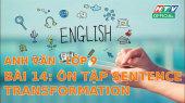 Kết Nối Giờ Thứ 6 - Môn Tiếng Anh Lớp 9 Bài 14 : Ôn Tập Sentence Transformation